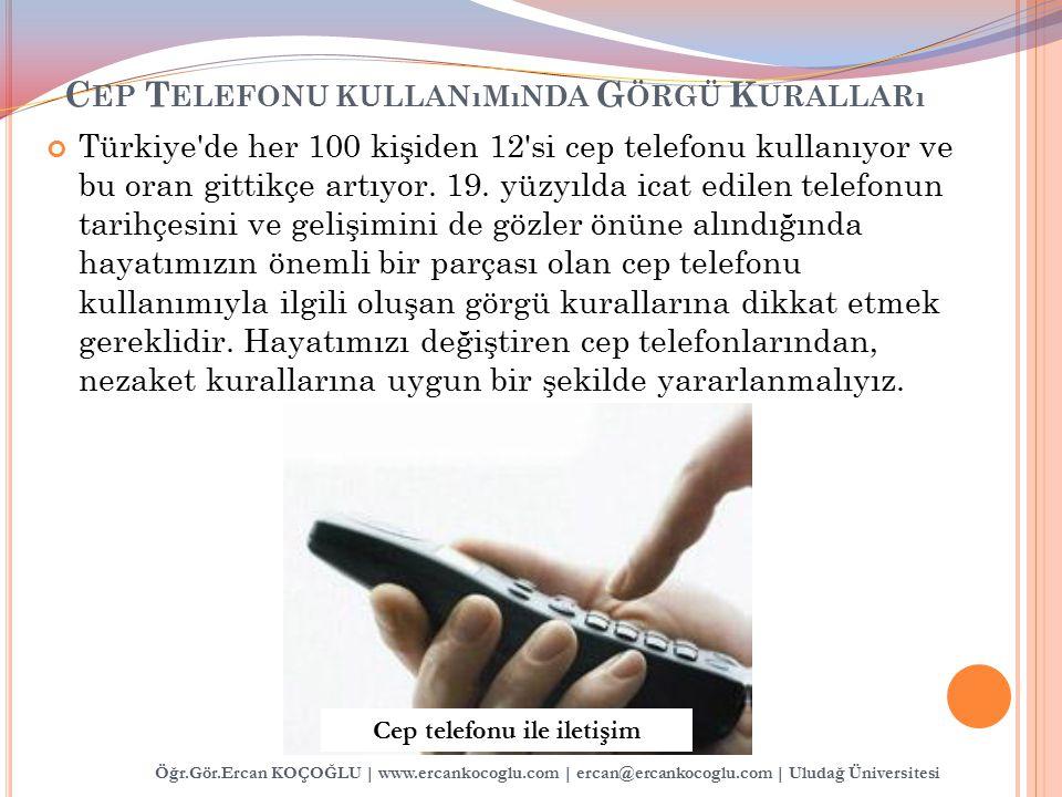 Öğr.Gör.Ercan KOÇOĞLU | www.ercankocoglu.com | ercan@ercankocoglu.com | Uludağ Üniversitesi C EP T ELEFONU KULLANıMıNDA G ÖRGÜ K URALLARı Türkiye'de h