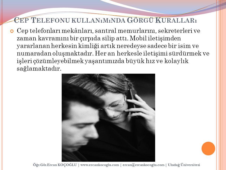Öğr.Gör.Ercan KOÇOĞLU | www.ercankocoglu.com | ercan@ercankocoglu.com | Uludağ Üniversitesi C EP T ELEFONU KULLANıMıNDA G ÖRGÜ K URALLARı Cep telefonl