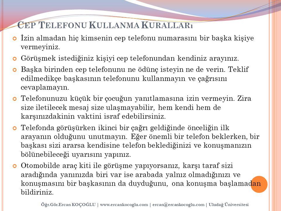 Öğr.Gör.Ercan KOÇOĞLU | www.ercankocoglu.com | ercan@ercankocoglu.com | Uludağ Üniversitesi C EP T ELEFONU K ULLANMA K URALLARı İzin almadan hiç kimse