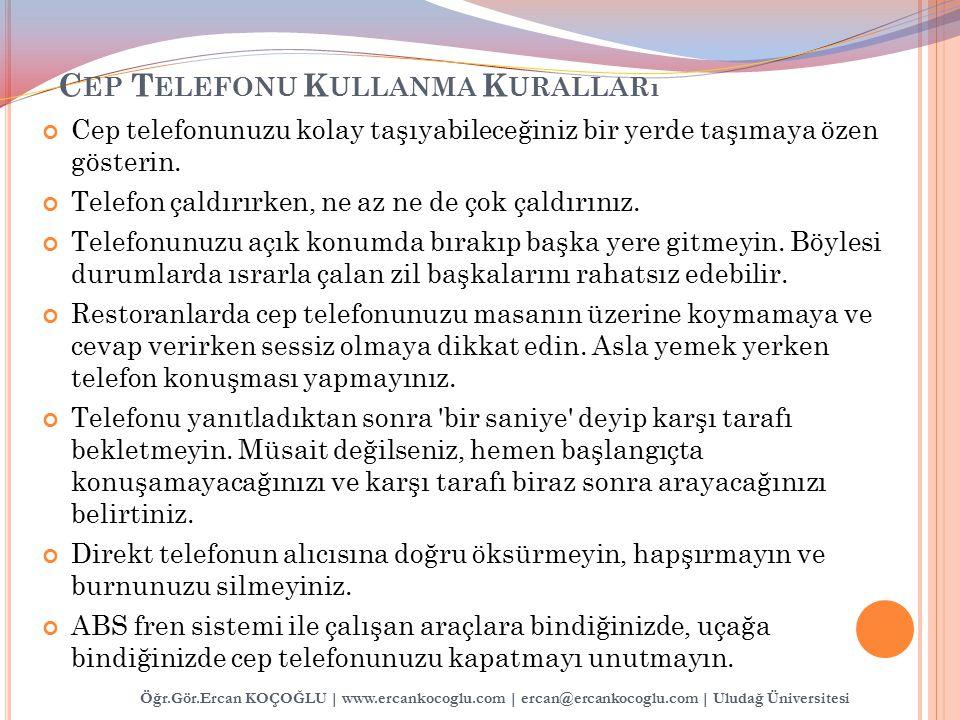 Öğr.Gör.Ercan KOÇOĞLU | www.ercankocoglu.com | ercan@ercankocoglu.com | Uludağ Üniversitesi C EP T ELEFONU K ULLANMA K URALLARı Cep telefonunuzu kolay