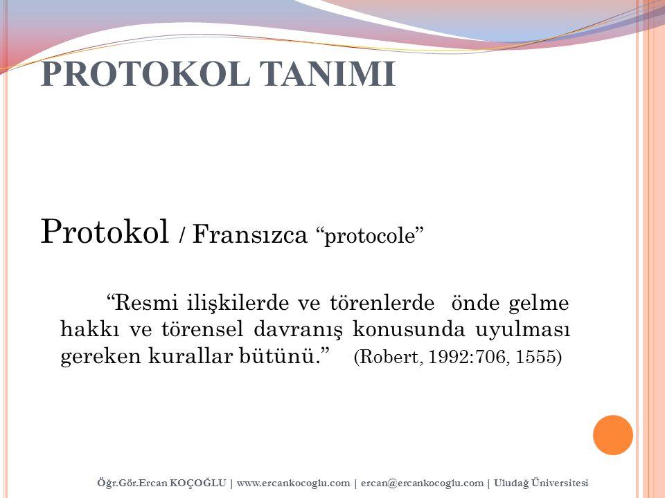 """PROTOKOL TANIMI Protokol / Fransızca """"protocole"""" """"Resmi ilişkilerde ve törenlerde önde gelme hakkı ve törensel davranış konusunda uyulması gereken kur"""