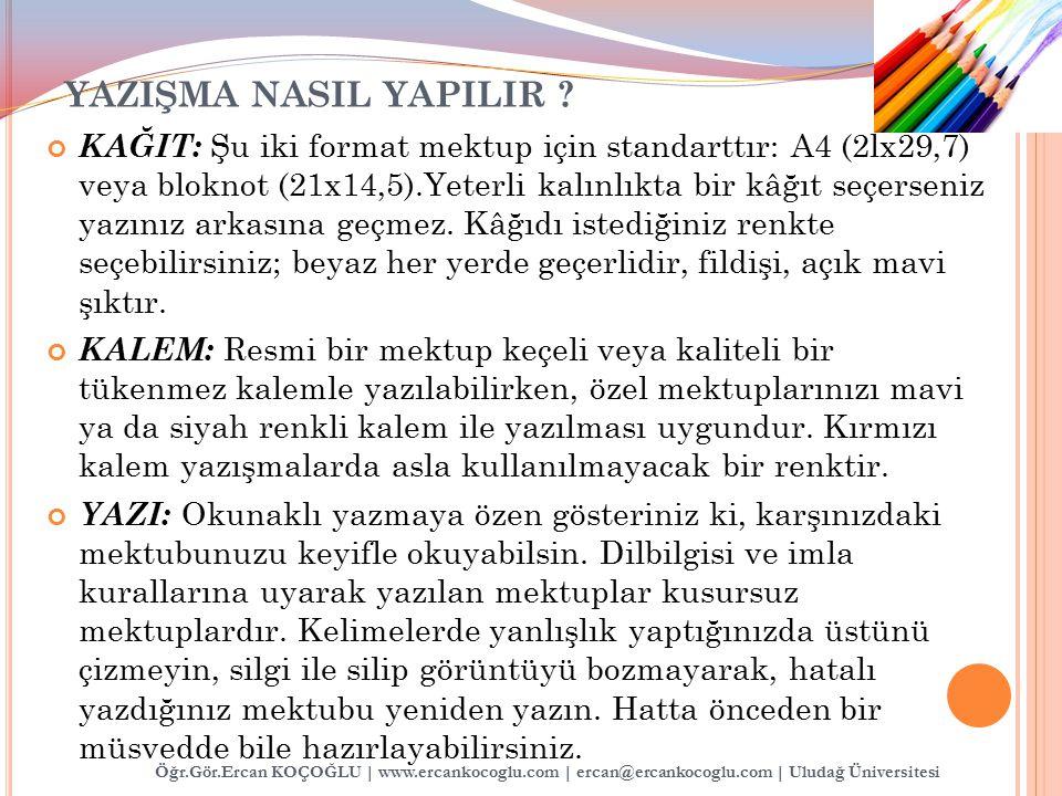Öğr.Gör.Ercan KOÇOĞLU | www.ercankocoglu.com | ercan@ercankocoglu.com | Uludağ Üniversitesi YAZIŞMA NASIL YAPILIR ? KAĞIT: Şu iki format mektup için s