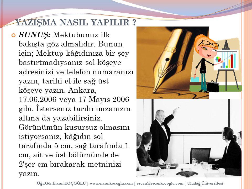 Öğr.Gör.Ercan KOÇOĞLU | www.ercankocoglu.com | ercan@ercankocoglu.com | Uludağ Üniversitesi YAZIŞMA NASIL YAPILIR ? SUNUŞ: Mektubunuz ilk bakışta göz