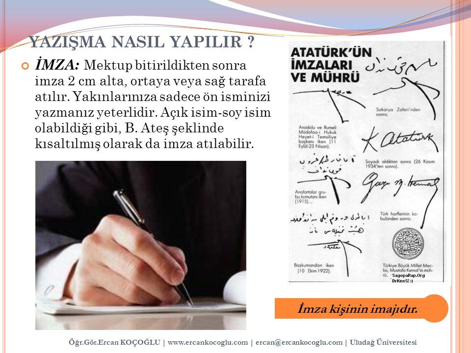 Öğr.Gör.Ercan KOÇOĞLU | www.ercankocoglu.com | ercan@ercankocoglu.com | Uludağ Üniversitesi YAZIŞMA NASIL YAPILIR ? İMZA: Mektup bitirildikten sonra i