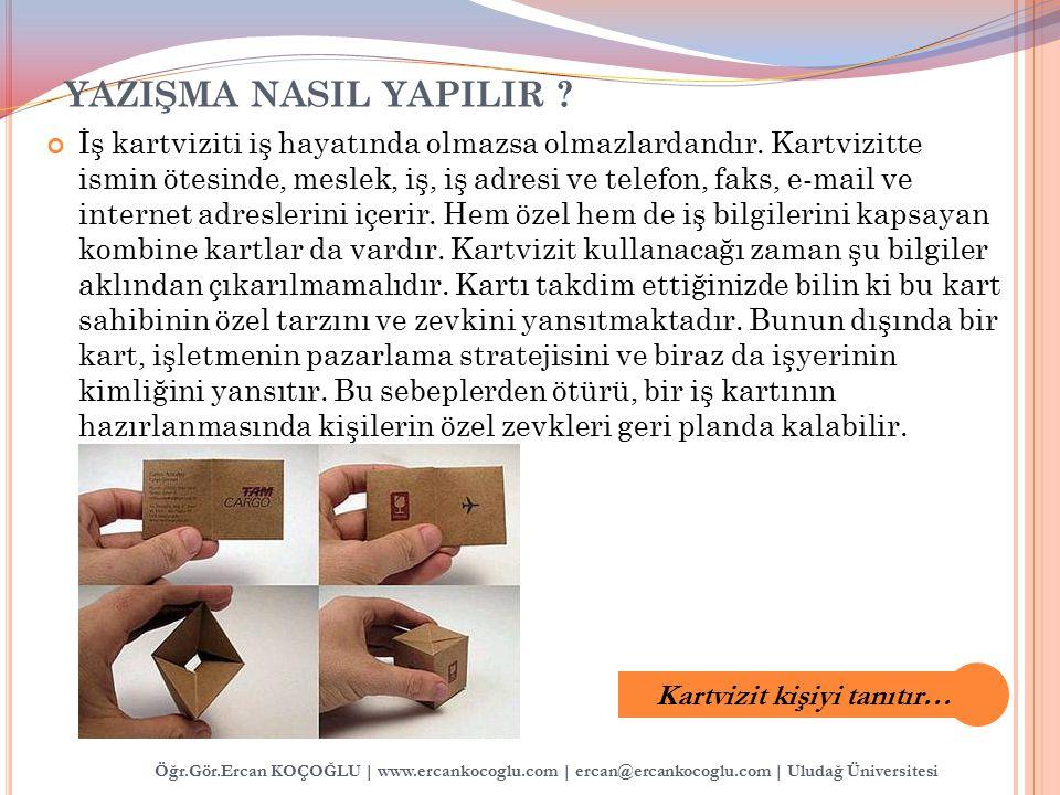 Öğr.Gör.Ercan KOÇOĞLU | www.ercankocoglu.com | ercan@ercankocoglu.com | Uludağ Üniversitesi YAZIŞMA NASIL YAPILIR ? İş kartviziti iş hayatında olmazsa