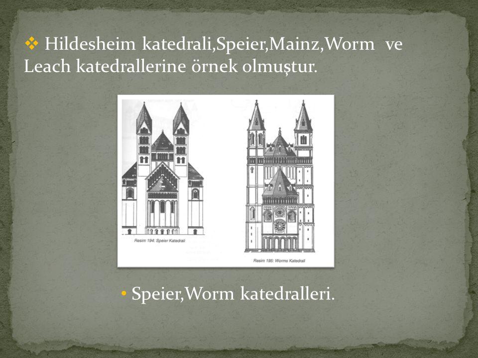  Hildesheim katedrali,Speier,Mainz,Worm ve Leach katedrallerine örnek olmuştur. Speier,Worm katedralleri.