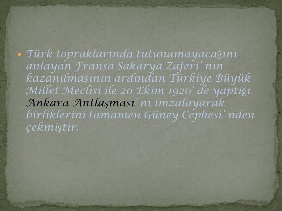 Türk topraklarında tutunamayaca ğ ını anlayan Fransa Sakarya Zaferi' nin kazanılmasının ardından Türkiye Büyük Millet Meclisi ile 20 Ekim 1920' de yap