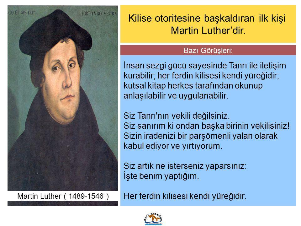 Martin Luther ( 1489-1546 ) Kilise otoritesine başkaldıran ilk kişi Martin Luther'dir. İnsan sezgi gücü sayesinde Tanrı ile iletişim kurabilir; her fe