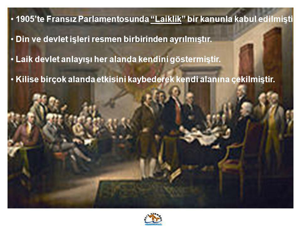 """1905'te Fransız Parlamentosunda """"Laiklik"""" bir kanunla kabul edilmiştir. Din ve devlet işleri resmen birbirinden ayrılmıştır. Laik devlet anlayışı her"""