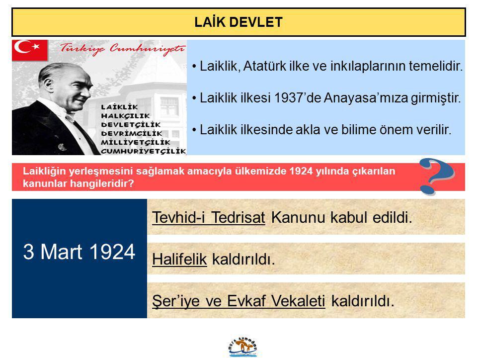 Laiklik, Atatürk ilke ve inkılaplarının temelidir. Laiklik ilkesi 1937'de Anayasa'mıza girmiştir. Laiklik ilkesinde akla ve bilime önem verilir. 3 Mar