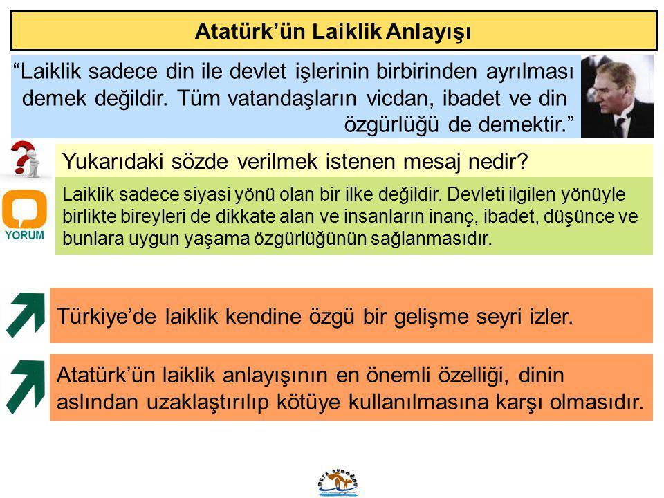 """Atatürk'ün Laiklik Anlayışı """"Laiklik sadece din ile devlet işlerinin birbirinden ayrılması demek değildir. Tüm vatandaşların vicdan, ibadet ve din özg"""