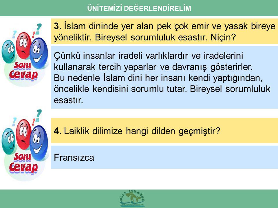 ÜNİTEMİZİ DEĞERLENDİRELİM 3. İslam dininde yer alan pek çok emir ve yasak bireye yöneliktir. Bireysel sorumluluk esastır. Niçin? 4. Laiklik dilimize h
