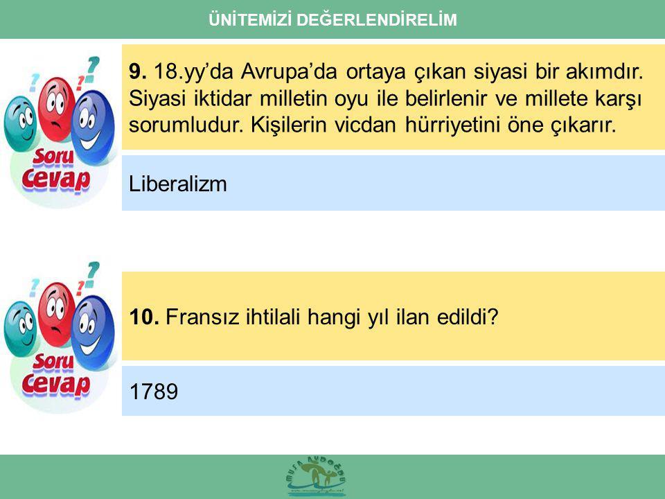 ÜNİTEMİZİ DEĞERLENDİRELİM 9.18.yy'da Avrupa'da ortaya çıkan siyasi bir akımdır.