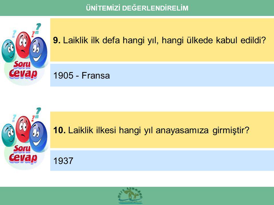ÜNİTEMİZİ DEĞERLENDİRELİM 9. Laiklik ilk defa hangi yıl, hangi ülkede kabul edildi? 10. Laiklik ilkesi hangi yıl anayasamıza girmiştir? 1905 - Fransa