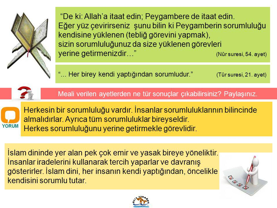 """""""De ki: Allah'a itaat edin; Peygambere de itaat edin. Eğer yüz çevirirseniz şunu bilin ki Peygamberin sorumluluğu kendisine yüklenen (tebliğ görevini"""