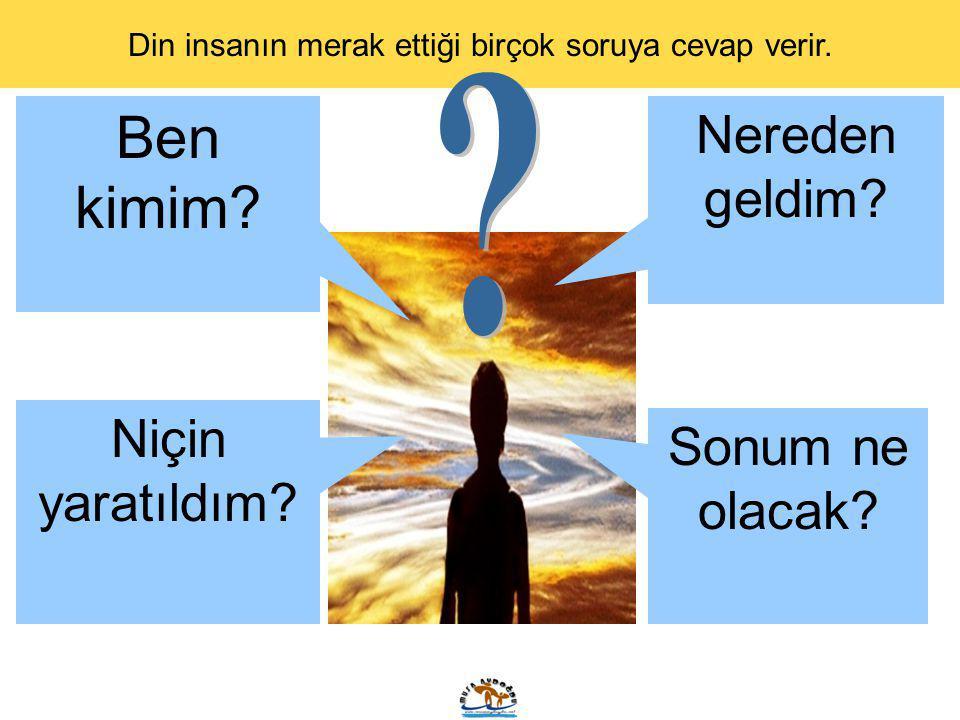 Din insanın merak ettiği birçok soruya cevap verir.