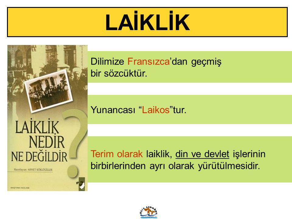 """LAİKLİK Dilimize Fransızca'dan geçmiş bir sözcüktür. Yunancası """"Laikos""""tur. Terim olarak laiklik, din ve devlet işlerinin birbirlerinden ayrı olarak y"""