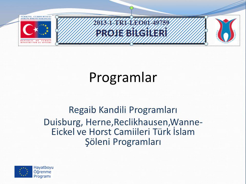 Programlar Regaib Kandili Programları Duisburg, Herne,Reclikhausen,Wanne- Eickel ve Horst Camiileri Türk İslam Şöleni Programları