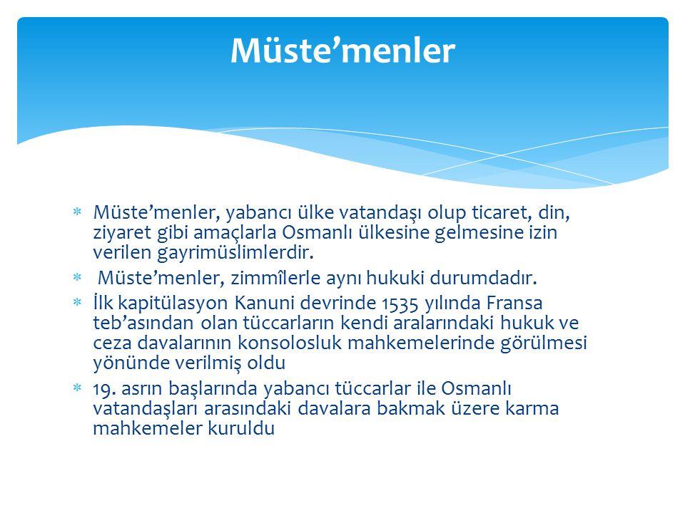  Müste'menler, yabancı ülke vatandaşı olup ticaret, din, ziyaret gibi amaçlarla Osmanlı ülkesine gelmesine izin verilen gayrimüslimlerdir.  Müste'me