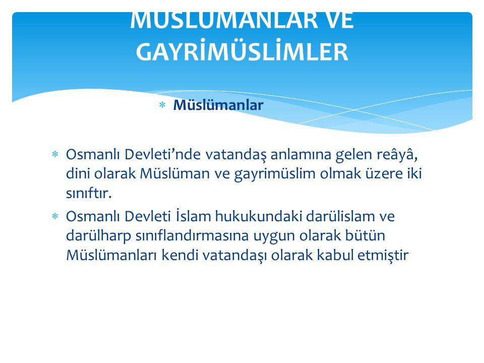  Osmanlı Devleti'nde vatandaş anlamına gelen reâyâ, dini olarak Müslüman ve gayrimüslim olmak üzere iki sınıftır.  Osmanlı Devleti İslam hukukundaki