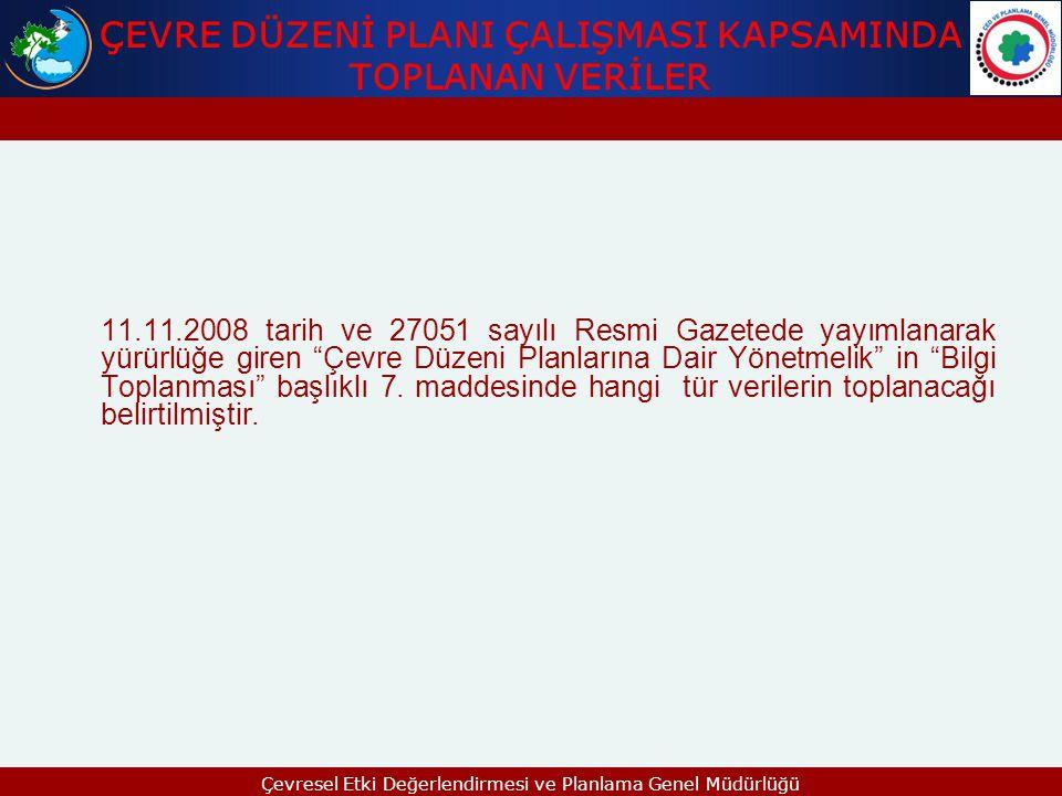 """ÇEVRE DÜZENİ PLANI ÇALIŞMASI KAPSAMINDA TOPLANAN VERİLER 11.11.2008 tarih ve 27051 sayılı Resmi Gazetede yayımlanarak yürürlüğe giren """"Çevre Düzeni Pl"""