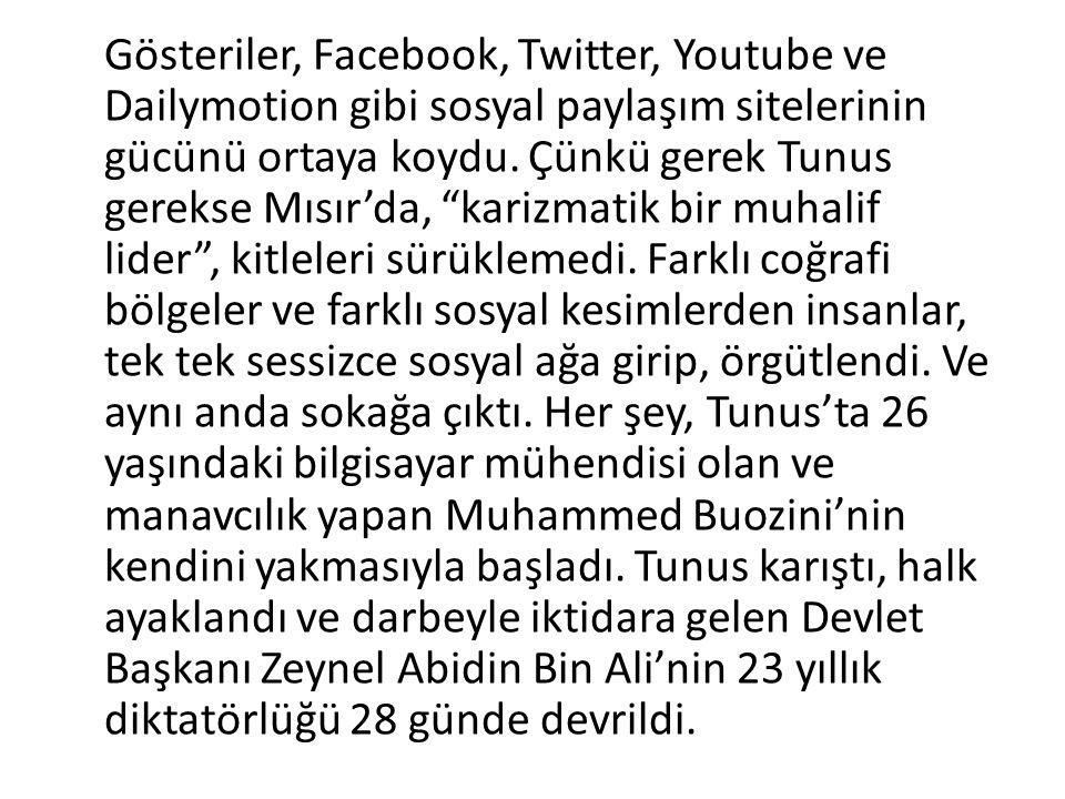 """Gösteriler, Facebook, Twitter, Youtube ve Dailymotion gibi sosyal paylaşım sitelerinin gücünü ortaya koydu. Çünkü gerek Tunus gerekse Mısır'da, """"kariz"""