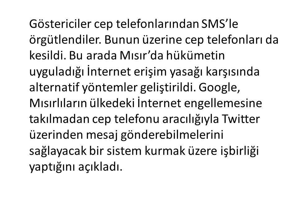 Göstericiler cep telefonlarından SMS'le örgütlendiler. Bunun üzerine cep telefonları da kesildi. Bu arada Mısır'da hükümetin uyguladığı İnternet erişi