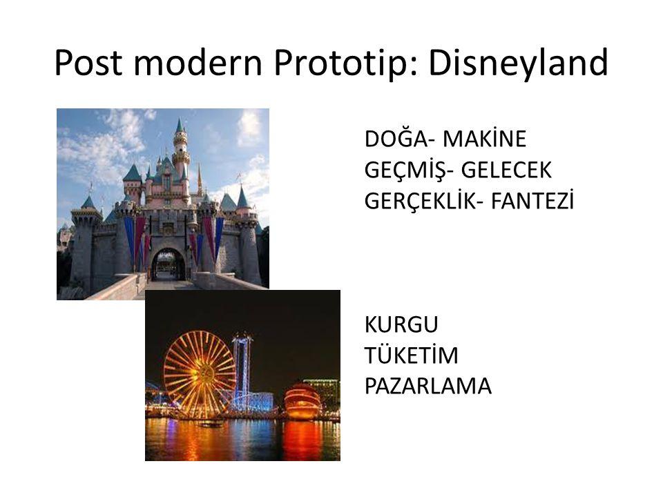 Post modern Prototip: Disneyland DOĞA- MAKİNE GEÇMİŞ- GELECEK GERÇEKLİK- FANTEZİ KURGU TÜKETİM PAZARLAMA