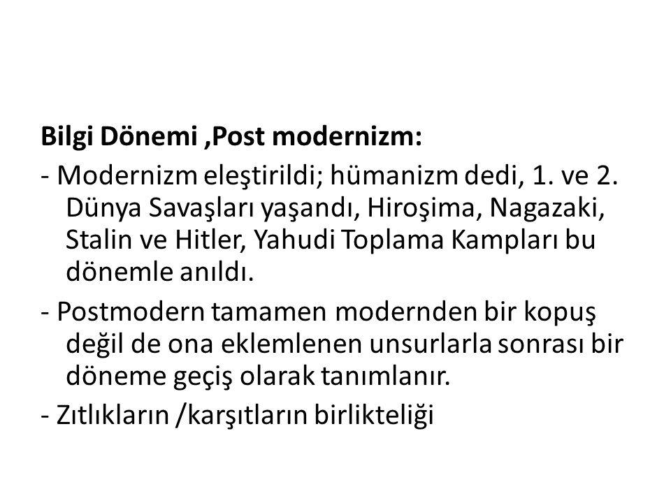 Bilgi Dönemi,Post modernizm: - Modernizm eleştirildi; hümanizm dedi, 1. ve 2. Dünya Savaşları yaşandı, Hiroşima, Nagazaki, Stalin ve Hitler, Yahudi To