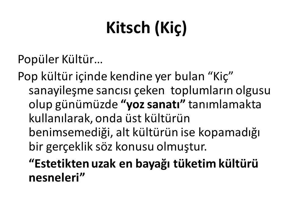 """Kitsch (Kiç) Popüler Kültür… Pop kültür içinde kendine yer bulan """"Kiç"""" sanayileşme sancısı çeken toplumların olgusu olup günümüzde """"yoz sanatı"""" tanıml"""