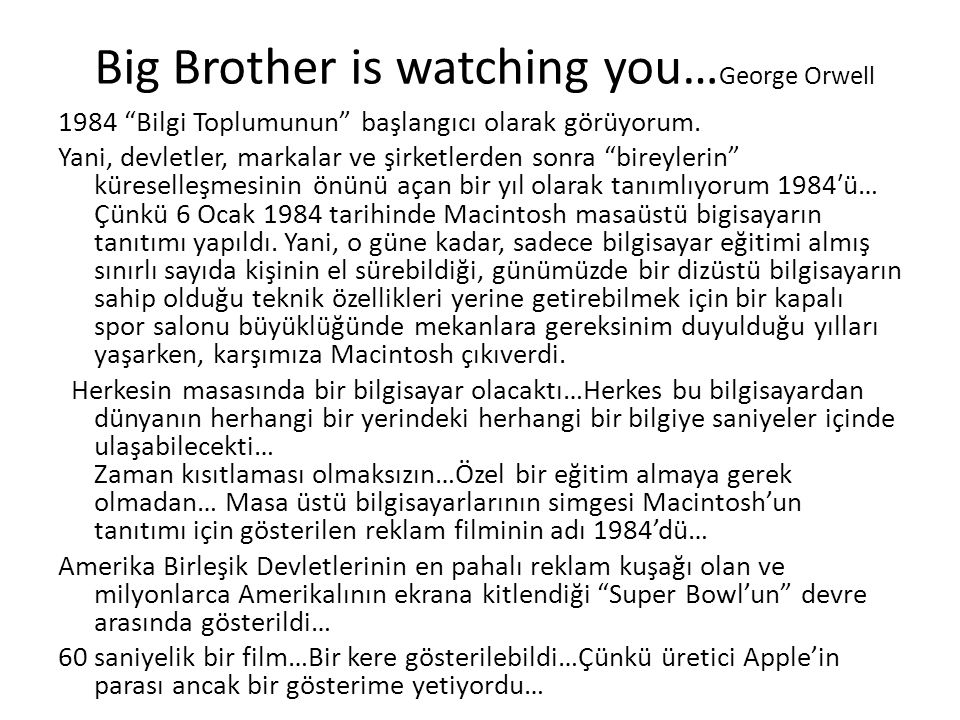 "Big Brother is watching you… George Orwell 1984 ""Bilgi Toplumunun"" başlangıcı olarak görüyorum. Yani, devletler, markalar ve şirketlerden sonra ""birey"