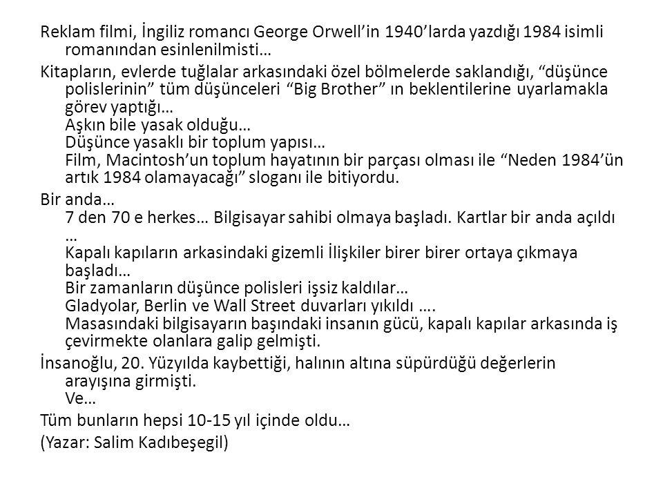 Reklam filmi, İngiliz romancı George Orwell'in 1940'larda yazdığı 1984 isimli romanından esinlenilmisti… Kitapların, evlerde tuğlalar arkasındaki özel