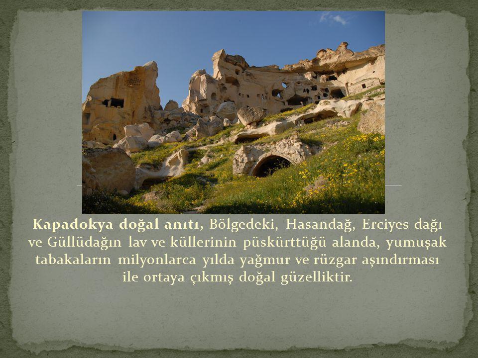 Kapadokya doğal anıtı, Bölgedeki, Hasandağ, Erciyes dağı ve Güllüdağın lav ve küllerinin püskürttüğü alanda, yumuşak tabakaların milyonlarca yılda yağ