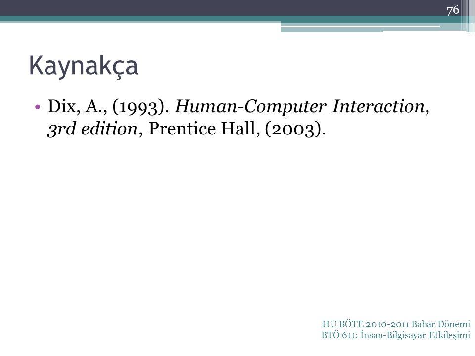 Kaynakça Dix, A., (1993). Human-Computer Interaction, 3rd edition, Prentice Hall, (2003). HU BÖTE 2010-2011 Bahar Dönemi BTÖ 611: İnsan-Bilgisayar Etk