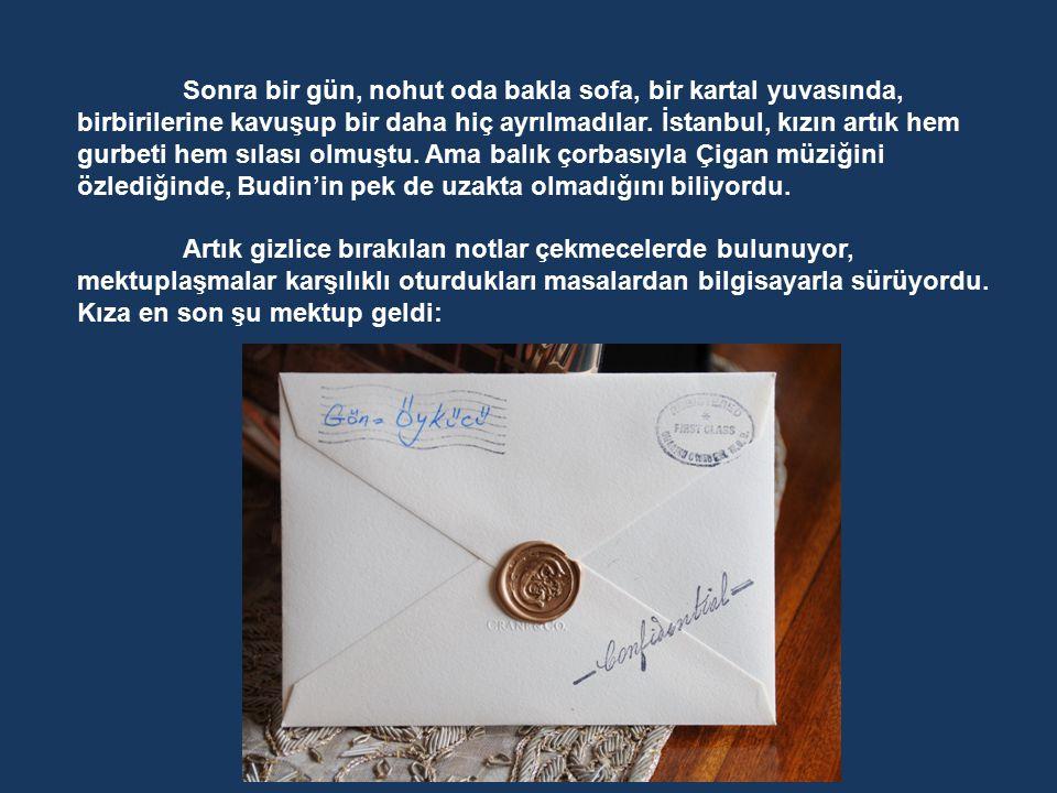 Kalbi onun için çarpmaya başladığından beri, doğup büyüdüğü, yaşadığı Budin Şehri, ona artık gurbetti. Sevdiği adamın yaşadığı İstanbul'a dair bir mel