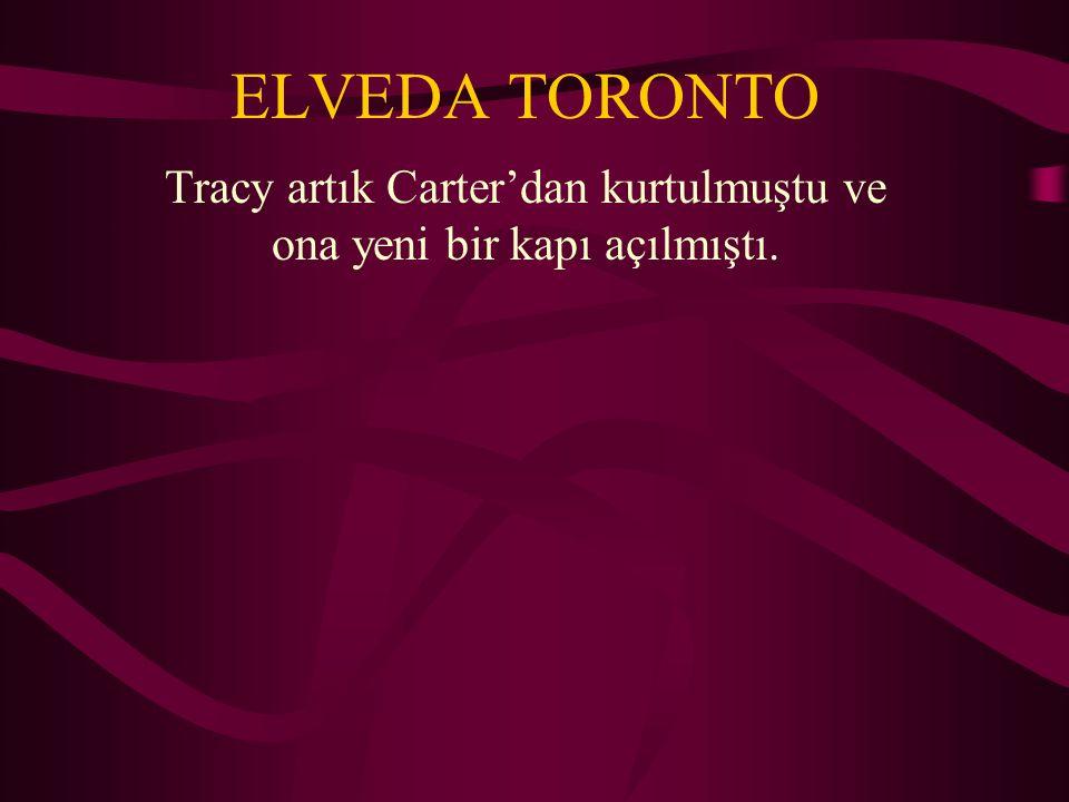 ELVEDA TORONTO Tracy artık Carter'dan kurtulmuştu ve ona yeni bir kapı açılmıştı.