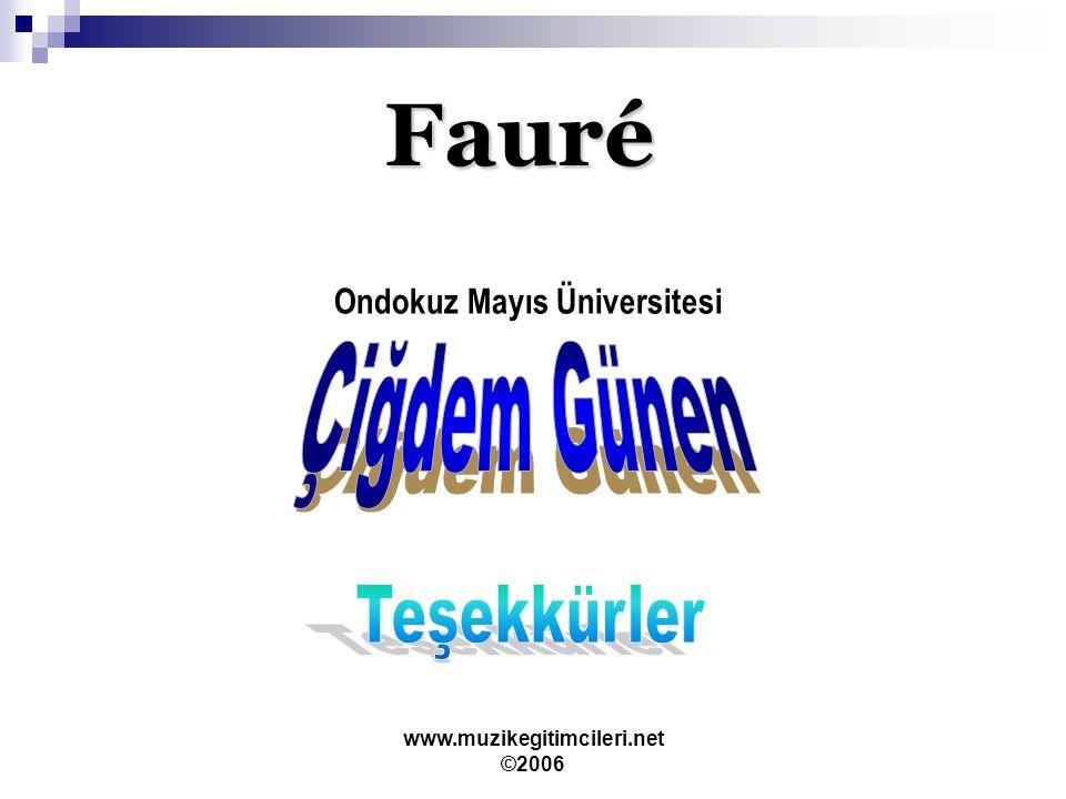 www.muzikegitimcileri.net ©2006 Fauré Ondokuz Mayıs Üniversitesi