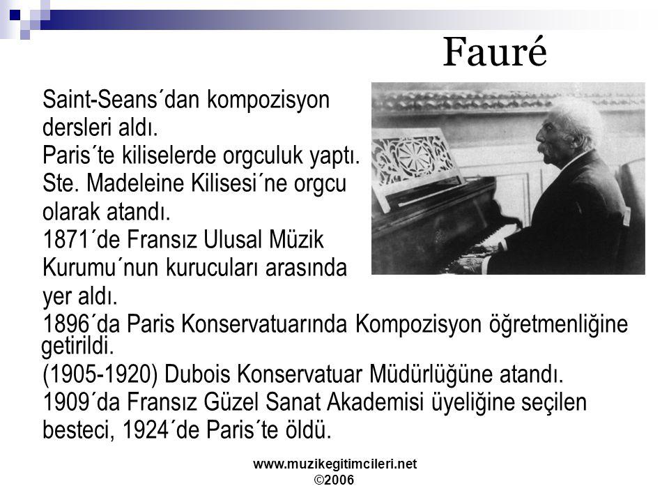 www.muzikegitimcileri.net ©2006 Fauré Saint-Seans´dan kompozisyon dersleri aldı.