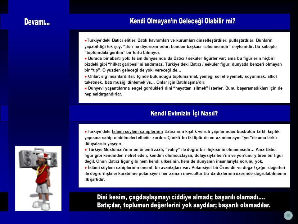 """●Türkiye'deki Batıcı elitler, Batılı kavramları ve kurumları dinselleştirdiler, putlaştırdılar. Bunların yapabildiği tek şey, """"Ben ne diyorsam odur, b"""