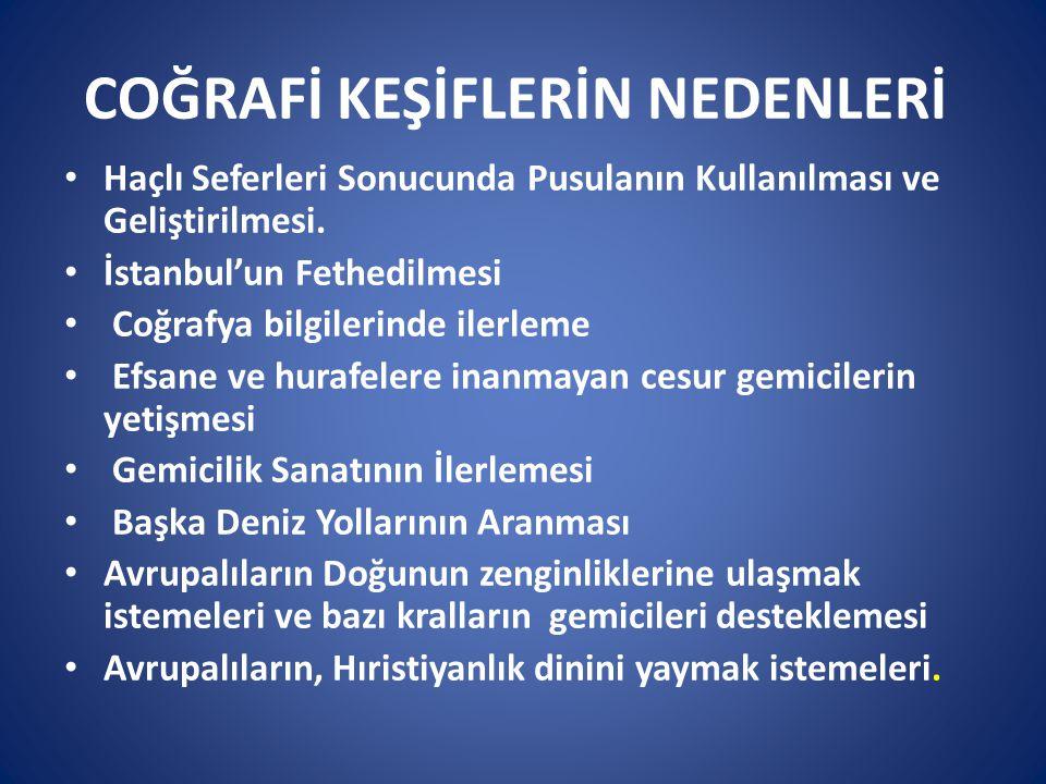 COĞRAFİ KEŞİFLERİN NEDENLERİ Haçlı Seferleri Sonucunda Pusulanın Kullanılması ve Geliştirilmesi. İstanbul'un Fethedilmesi Coğrafya bilgilerinde ilerle