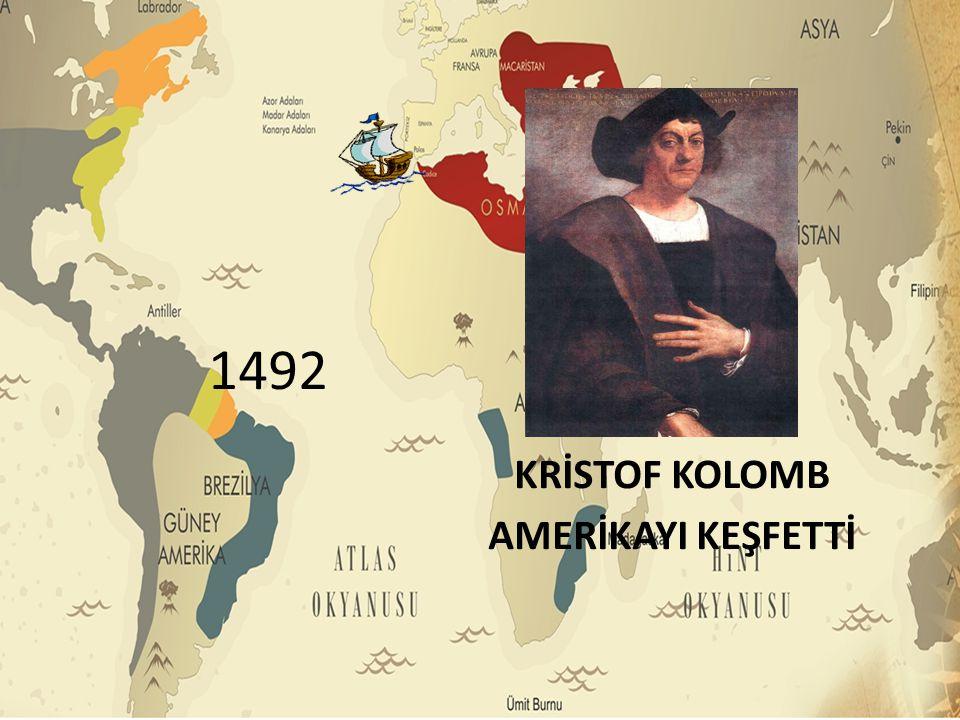 1492 KRİSTOF KOLOMB AMERİKAYI KEŞFETTİ
