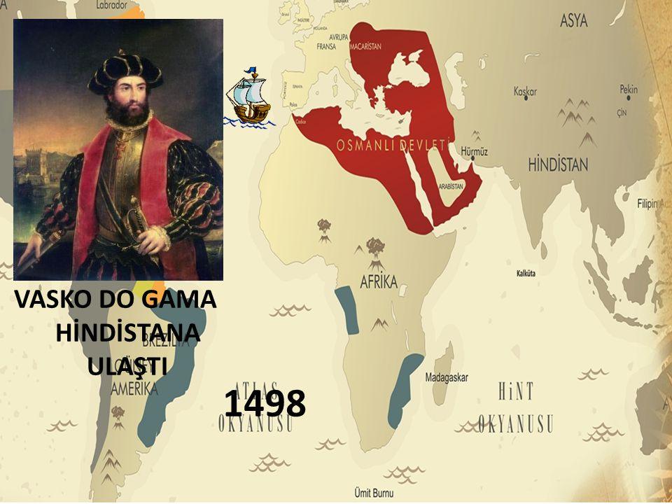 1498 VASKO DO GAMA HİNDİSTANA ULAŞTI
