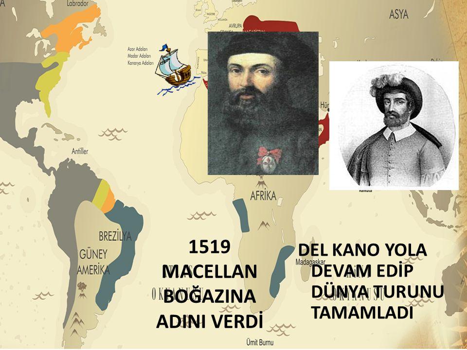 1519 MACELLAN BOĞAZINA ADINI VERDİ DEL KANO YOLA DEVAM EDİP DÜNYA TURUNU TAMAMLADI