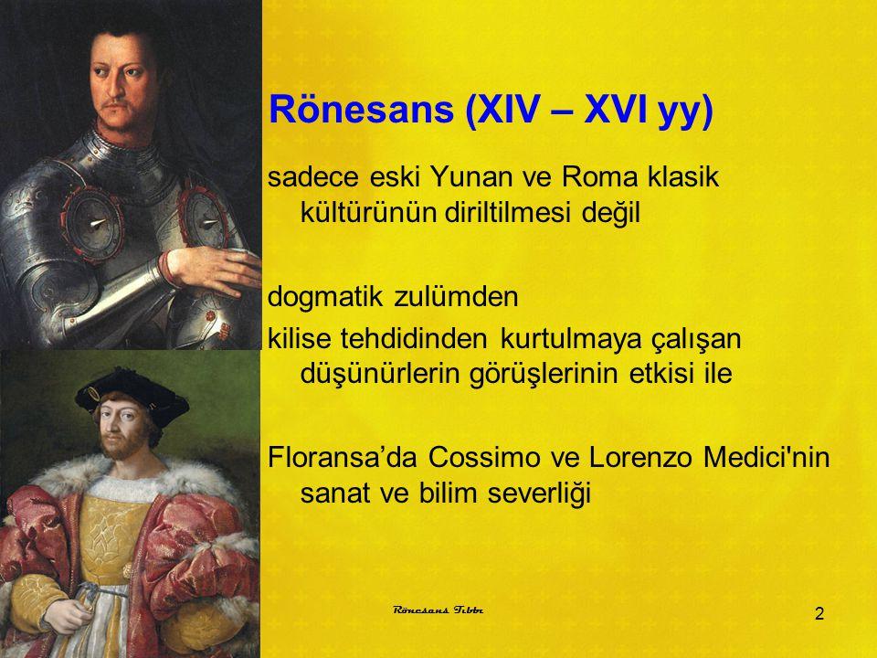 Rönesans (XIV – XVI yy) sadece eski Yunan ve Roma klasik kültürünün diriltilmesi değil dogmatik zulümden kilise tehdidinden kurtulmaya çalışan düşünür