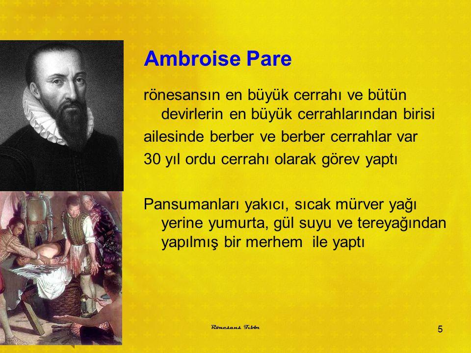 Ambroise Pare rönesansın en büyük cerrahı ve bütün devirlerin en büyük cerrahlarından birisi ailesinde berber ve berber cerrahlar var 30 yıl ordu cerr
