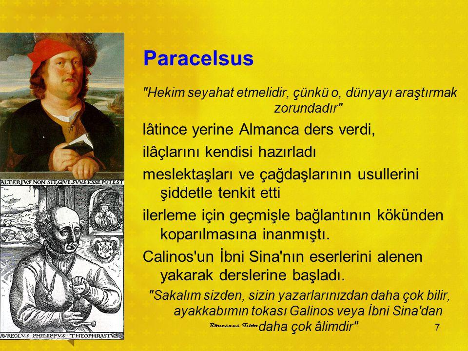 Sonuç Rönesans ta İlkçağda Hippokrat ın önderlik ettiği akılcı tıp yeniden irdelenmiş, insan vücudu yeniden araştırılmış ve daha sonraki yüzyıllarda gerçekleşen tıp atılımının sağlam temelleri kurulmuştur Rönesans Tıbbı 8