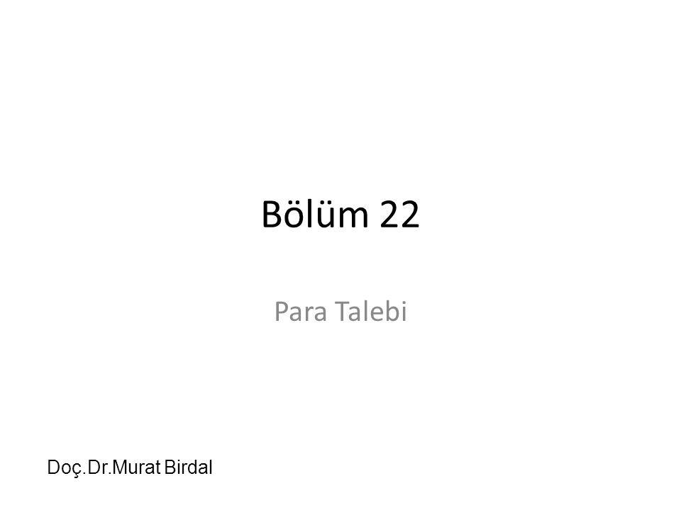 Bölüm 22 Para Talebi Doç.Dr.Murat Birdal