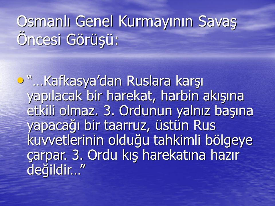 """Osmanlı Genel Kurmayının Savaş Öncesi Görüşü: """"…Kafkasya'dan Ruslara karşı yapılacak bir harekat, harbin akışına etkili olmaz. 3. Ordunun yalnız başın"""