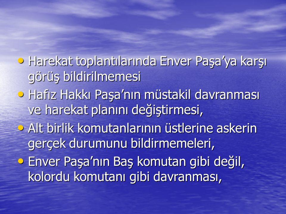 Harekat toplantılarında Enver Paşa'ya karşı görüş bildirilmemesi Harekat toplantılarında Enver Paşa'ya karşı görüş bildirilmemesi Hafız Hakkı Paşa'nın