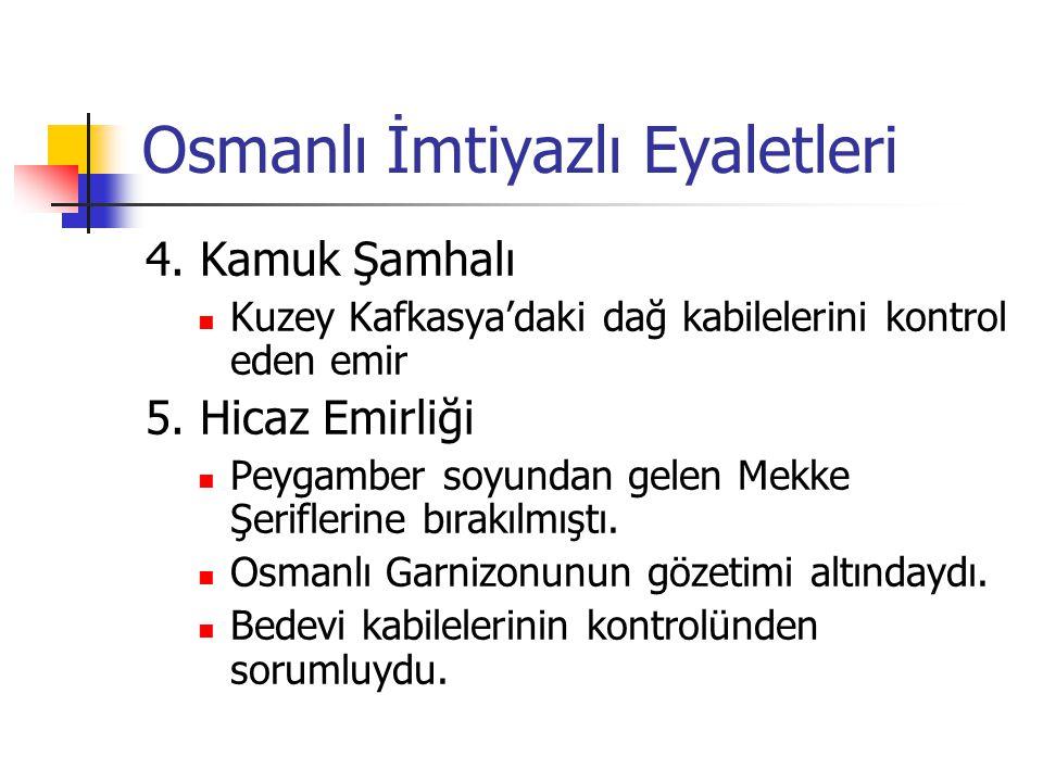 Osmanlı İmtiyazlı Eyaletleri 4. Kamuk Şamhalı Kuzey Kafkasya'daki dağ kabilelerini kontrol eden emir 5. Hicaz Emirliği Peygamber soyundan gelen Mekke